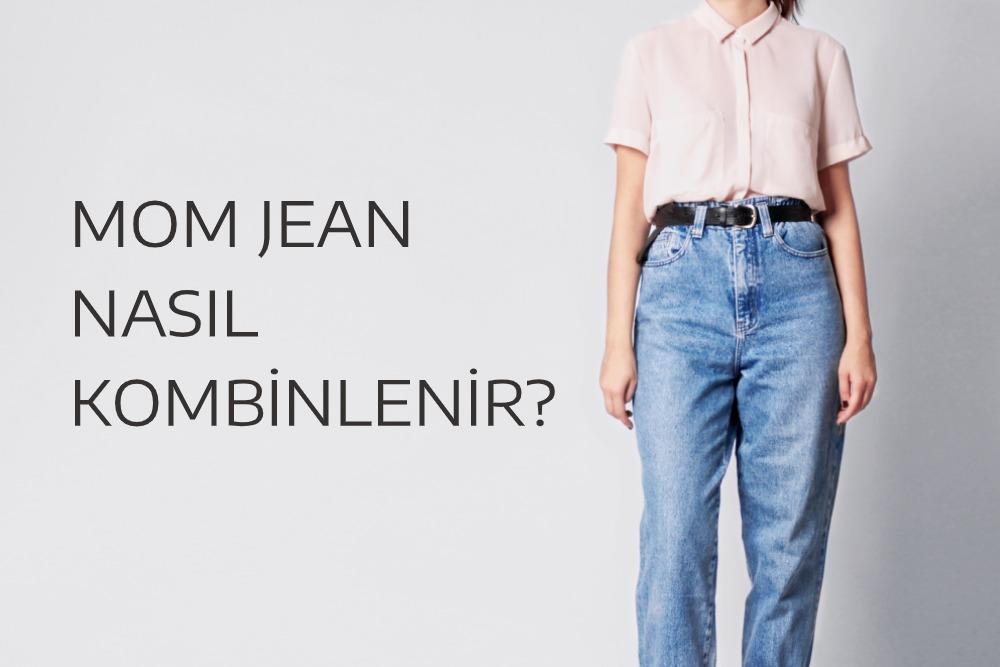 Mom Jean Nasıl Kombinlenir?